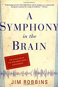 A Symphony in the Brain: The Evolution of the New Brain Wave Biofeedback by Jim Robbins (2001-07-10)