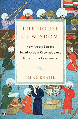Image of The House of Wisdom: How Arabic Science Saved Ancient Knowledge and Gave Us the Renaissance
