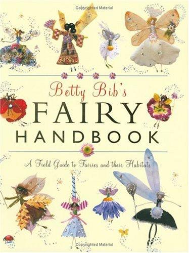 Read Online Betty Bib's Fairy Handbook: A Field Guide to Fairies And Their Habitats ebook