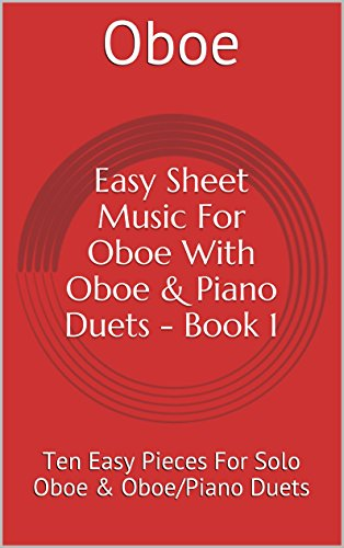 Easy Sheet Music For Oboe With Oboe & Piano Duets Book 1: Ten Easy Pieces For Solo Oboe & Oboe/Piano -