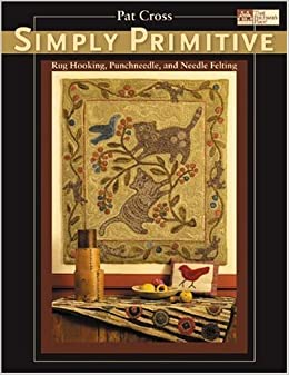 Simply Primitive: Rug Hooking, Punchneedle, and Needle Felting (That  Patchwork Place)