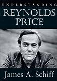 Understanding Reynolds Price, James A. Schiff, 1570031266