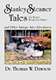 Stanley Steamer Tales of a Novice Steam Car Owner and Other Antique Auto Adventures