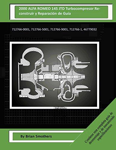 Descargar Libro 2000 Alfa Romeo 145 Jtd Turbocompresor Reconstruir Y Reparación De Guía: 712766-0001, 712766-5001, 712766-9001, 712766-1, 46779032 Brian Smothers