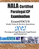 NALA Certified Paralegal CP Examination ExamFOCUS Study Notes and Review Questions 2012, ExamREVIEW, 1478102381
