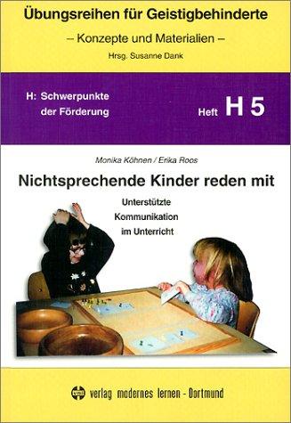 Übungsreihen für Geistigbehinderte, H.5, Nichtsprechende Kinder reden mit