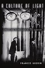 A Culture of Light: Cinema and Technology in 1920s Germany by Frances Guerin (2005-04-05) Paperback