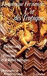 L'Or des Tropiques. Promenades dans le Portugal et le Brésil baroques par Fernandez