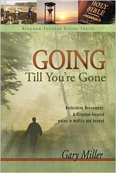 GOING TILL YOU RE GONE (Kingdom-Focused Living)