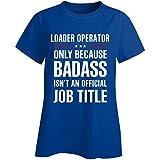 Loader Operator Because Badass Isn't A Job Title Bridal Gift - Ladies T-shirt