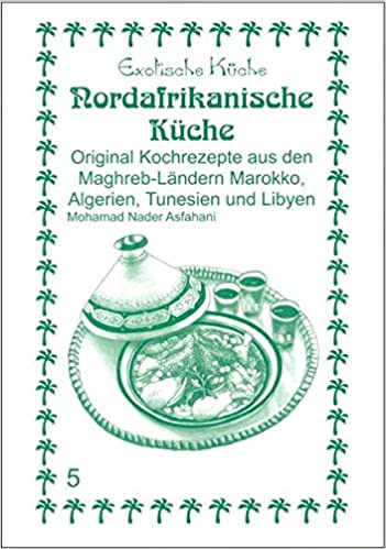nord-afrikanische küche: original kochrezepte aus den maghrib ... - Nordafrikanische Küche