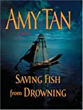Saving Fish from Drowning, Amy Tan, 1594131627