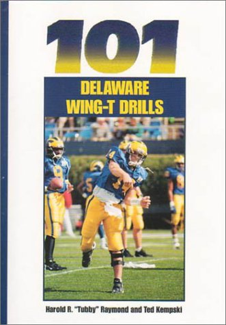 101 Delaware Wing -T Drills (Delaware Wing T An Order Of Football)