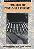 Restructuring the Global Military Sector : The End of Military Fordism, Albrecht, Ulrich, 1855674289