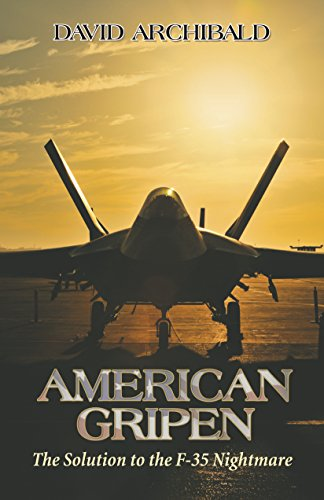 American Gripen: The Solution To The F-35 Nightmare (English Edition) por [Archibald, David]