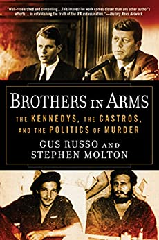 Brothers in Arms: The Kennedys, the Castros, and the Politics of Murder by [Russo, Gus, Molton, Stephen]