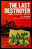 The Last Destroyer : HMS Alderman, 1942 to 1949, Mason, F. A., 0709032803