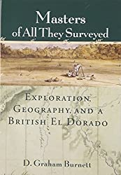 Masters of All They Surveyed: Exploration, Geography, and a British El Dorado