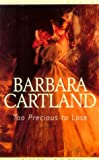 Too Precious to Lose, Barbara Cartland, 0783885946