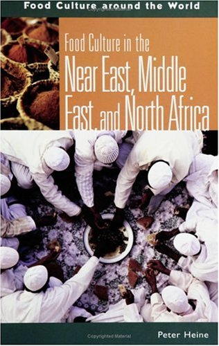 Food Culture in the Near East, Middle East, and North Africa (Food Culture around the World)