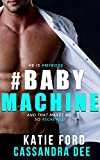 #9: #BABYMACHINE:  A Billionaire Bad Boy Romance