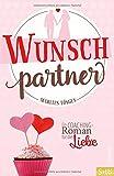 Wunschpartner: Ein Coaching-Roman für die Liebe