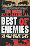 Best of Enemies: The Last Great Spy Story of the