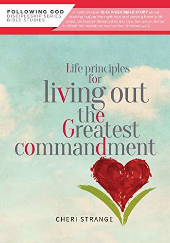 Life Principles for  Living Out the Greatest Commandment (Following God Through the Bible Series)