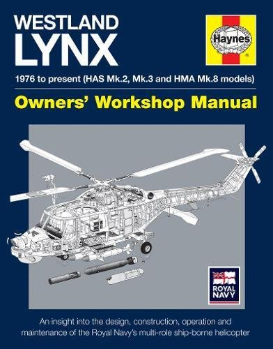 Westland Lynx 1976 to present (HAS Mk 2, Mk 3 and HMA Mk 8 models): An insight into the design, construction, operation and maintenance of the Royal ... helicopter (Owners' ()