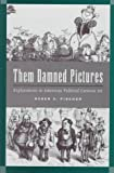 img - for Them Damned Pictures: Explorations in American Political Cartoon Art book / textbook / text book