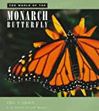 The World of the Monarch Butterfly, Eric S. Grace, 0871569817