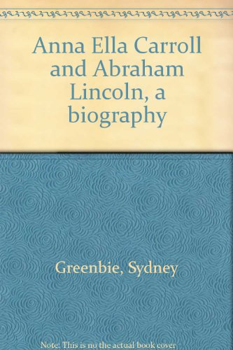 Anna Ella Carroll and Abraham Lincoln, a biography,
