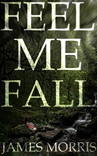Feel Me Fall by [Morris, James]