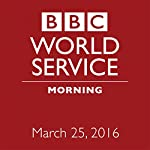 March 25, 2016: Morning |  BBC Newshour