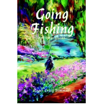 Download [ Going Fishing: And Other Stories By Simmons, Roger Craig ( Author ) Paperback 2002 ] PDF