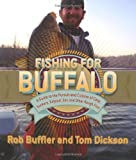 Fishing for Buffalo: A Guide to the Pursuit and Cuisine of Carp, Suckers, Eelpout, Gar, and Other Rough Fish