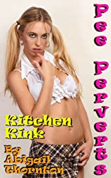 Pee Perverts: Kitchen Kink