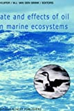 Fate and Effects of Oil in Marine Ecosystems: Proceedings of the Conference on Oil Pollution Organized under the auspices of the International ... Netherlands Organization             for Ap