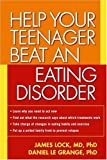 Help Your Teenager Beat an Eating Disorder, James Lock and Daniel le Grange, 1593851014