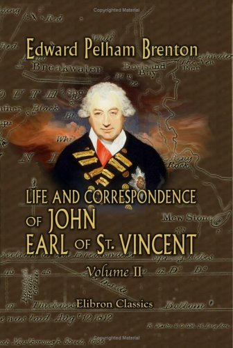 Read Online Life and Correspondence of John, Earl of St. Vincent, G. C. B., Admiral of the Fleet, &c. &c. &c: Volume 2 pdf