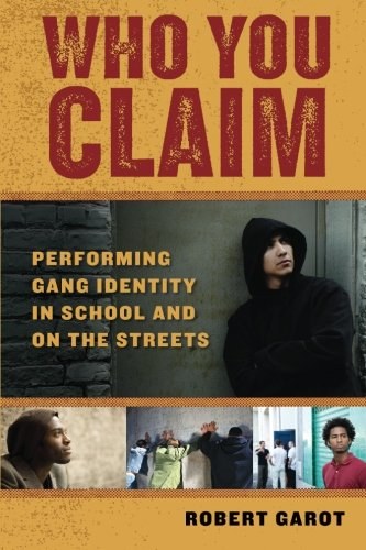 Who You Claim: Performing Gang Identity in School and on the Streets (Alternative Criminology)