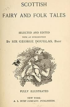 Scottish Fairy and Folk Tales (Illustrated) by [Douglas, George]