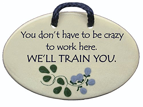 You don't have to be crazy to work here. WE'LL TRAIN YOU. Ceramic wall plaques handmade in the USA for over 30 years. Reduced price offsets shipping cost.