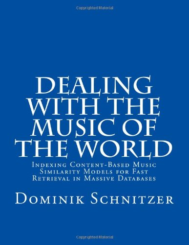Download Dealing with the Music of the World: Indexing Content-Based Music Similarity Models for Fast Retrieval in Massive Databases PDF