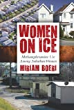 Women on Ice: Methamphetamine Use among Suburban Women (Critical Issues in Crime and Society)