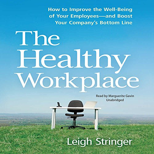 The Healthy Workplace: How to Improve the Well-Being of Your Employees and Boost Your Company's Bottom Line by Gildan Audio and Blackstone Audio