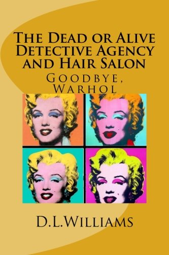 The Dead or Alive Detective Agency and Hair Salon: Goodbye, Warhol (Volume 1)