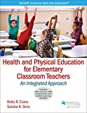 Health and Physical Education for Elementary Classroom Teachers: An Integrated Approach (SHAPE America set the Standard)