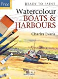 Watercolour Boats and Harbours, Charles Evans, 1844483320