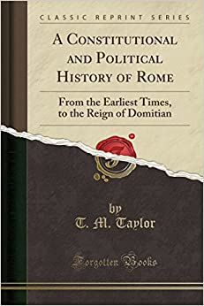 Book A Constitutional and Political History of Rome: From the Earliest Times, to the Reign of Domitian (Classic Reprint)